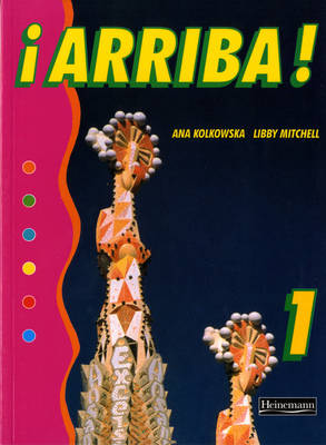 Arriba! 1 Pupil Book by Ana Kolkowska, Libby Mitchell