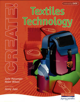 Create! Textiles Technology Student Book by Helen Wilson, Julie Messenger