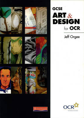 GCSE Art & Design for OCR Student Book by Jeff Orgee