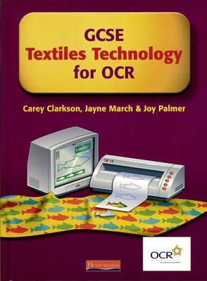 GCSE Textiles Technology for OCR: Student Book by Carey Clarkson, Jayne March, Joy Palmer, Alison Winson