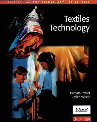 GCSE Design & Technology for Edexcel: Textiles Technology Student Book by Helen Wilson, Barbara Lawler