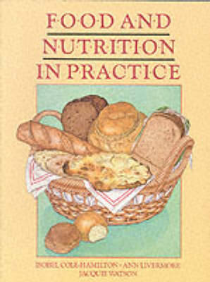 Food and Nutrition in Practice by Isobel Cole-Hamilton, Ann Livermore, Jacquie Watson
