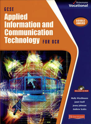 GCSE Applied ICT OCR: Student Book & CD-ROM by Molly Wischhusen, Janet Snell, Jenny Johnson, Andrew Scales