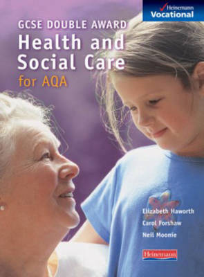 GCSE Health & Social Care AQA Student Book AQA by Elizabeth Haworth, Carol Forshaw
