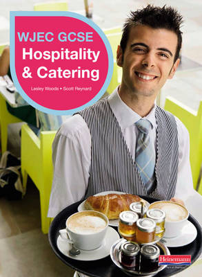 WJEC GCSE Hospitality & Catering Student Book by Scott Reynard, Lesley Woods