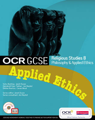OCR GCSE Religious Studies B: Applied Ethics Student Book with ActiveBook CD-ROM by Victoria Bunting, Opinderjit Kaur Takhar