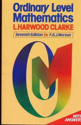 Ordinary Level Mathematics by L.Harwood Clarke, F.G.J. Norton