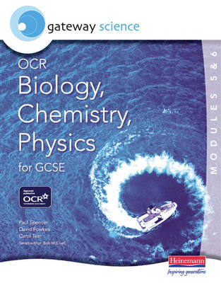 Gateway Science OCR Biology, Chemistry & Physics (Modules 5 & 6) for GCSE by Paul Spencer