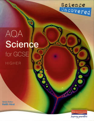 Science Uncovered: AQA Science for GCSE Higher Student Book by Mick Hiscock, Martin Stirrup, Keith Hirst, Bev Cox