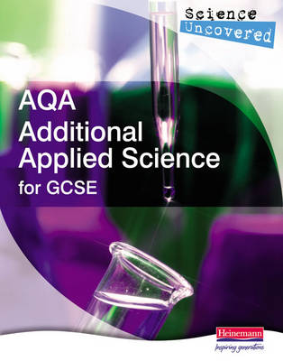 Science Uncovered: AQA Additional Applied Science for GCSE Student Book by John Beeby