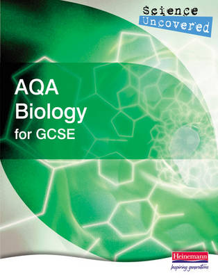 Science Uncovered: AQA Biology for GCSE Student Book by Keith Hirst