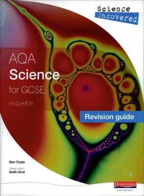 Science Uncovered: AQA GCSE Science Revision Guide Higher by