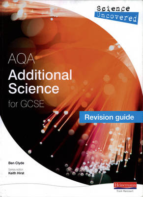 Science Uncovered: AQA GCSE Additional Science Revision Guide by