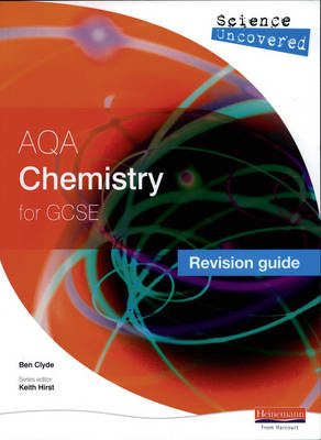Science Uncovered: AQA GCSE Chemistry Revision Guide by