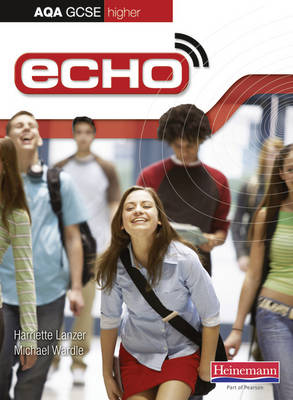 Echo AQA GCSE German Higher Student Book Student Book by Harriette Lanzer, Michael Wardle