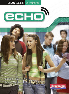 Echo AQA GCSE German Foundation Student Book Student Book by Michael Wardle, Hariette Lanzer