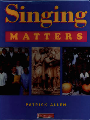 Singing Matters Key Stage 3 by Patrick Allen