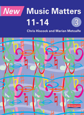 New Music Matters 11-14 Pupil Book by Chris Hiscock, Marian Metcalfe, Andy Murray