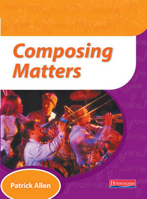 Composing Matters Pupil Book by Patrick Allen