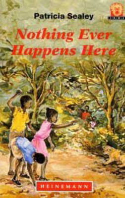 Nothing Ever Happens Here by Patricia Sealey