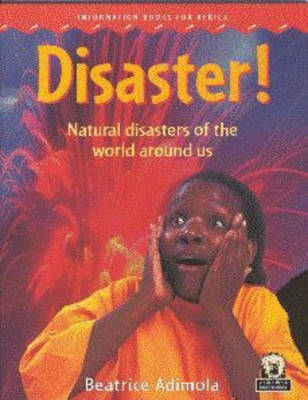 Disaster! Natural disasters of the world around us by Beatrice Adimola