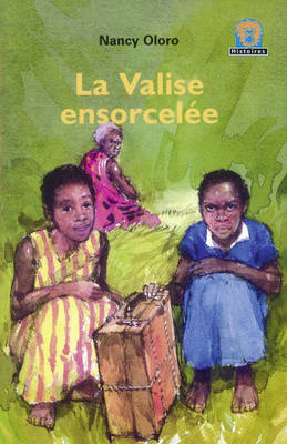 La Valise Ensorcelee by Nancy Oloro