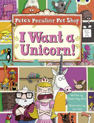 BC Purple B/2C Pete's Peculiar Pet Shop: I Want a Unicorn! by Sheila May Bird