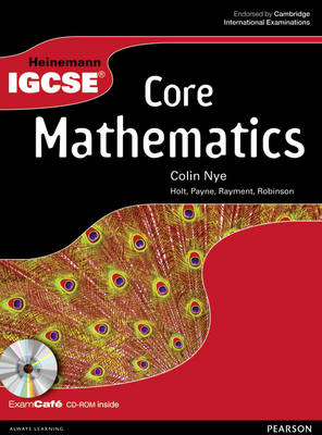 Heinemann IGCSE Core Mathematics Student Book with Exam Cafe CD by Colin Nye