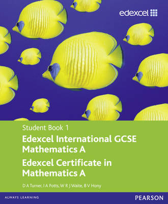Edexcel International GCSE Mathematics A Student Book 1 with ActiveBook CD by D. A. Turner, I. A. Potts, W. R. J. Waite, B.V. Hony
