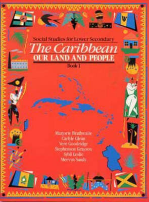Heinemann Social Studies for Lower Secondary Book 1 - The Caribbean: Our Land and People by Braithwaite, Carlyle Glean, Mervyn Sandy, Stephenson Grayson