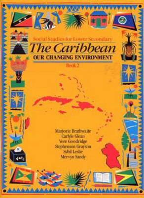 The Heinemann Social Studies for Lower Secondary The Caribbean: Our Changing Environ by Braithwaite, Carlyle Glean, Mervyn Sandy, Stephenson Grayson