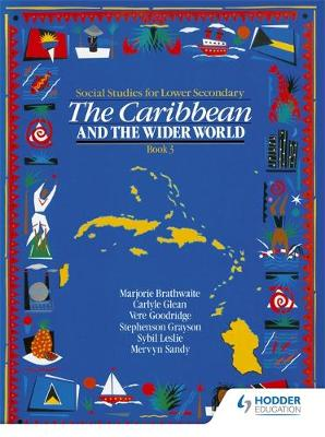 Heinemann Social Studies for Lower Secondary Book 3 - The Caribbean and the Wider World by Braithwaite, Carlyle Glean, Mervyn Sandy, Stephenson Grayson