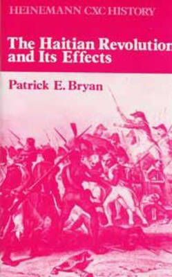 Heinemann CXC History: The Haitian Revolution and Its Effects by Patrick E. Bryan