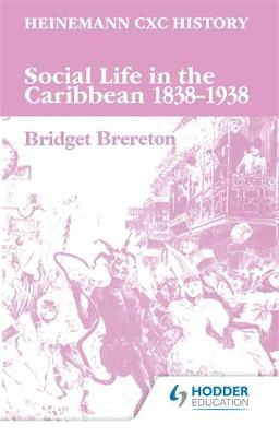 Heinemann CXC History: Social Life in the Caribbean 1838-1938 by Bridget Brereton