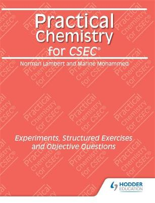 Practical Chemistry for CSEC: Experiments, Structured Exercises and Objective Questions by M.J. Mohammed, Patricia Lambert