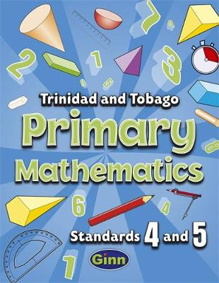 Primary Mathematics for Trinidad and Tobago Pupil Book 4 and 5 by Carol Ann Patrick-Doolam