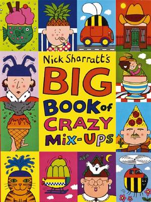The Big Book of Crazy Mix-ups by Nick Sharratt
