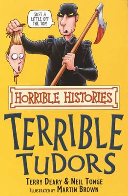 The Terrible Tudors by Terry Deary, Neil Tonge