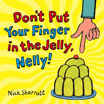 Don't Put Your Finger In The Jelly, Nelly by Nick Sharratt