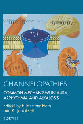 Channelopathies Common Mechanisms in Aura, Arrhythmia, and Alkalosis by Karin Jurkat-Rott