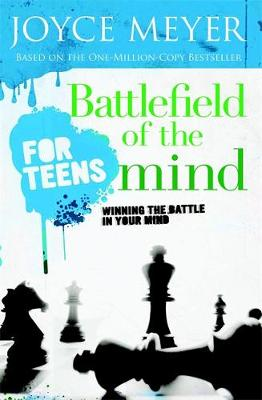Battlefield of the Mind for Teens by Todd Hafer, Joyce Meyer