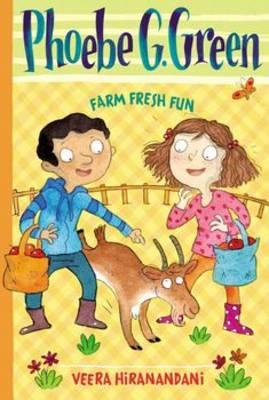 Phoebe G. Green Farm Fresh Fun by Veera Hiranandani, Joelle Dreidemy
