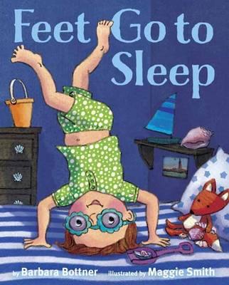 Feet, Go to Sleep by Barbara Bottner, Maggie Smith
