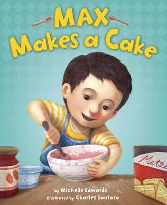 Max Makes a Cake by Michelle Edwards, Charles Santoso
