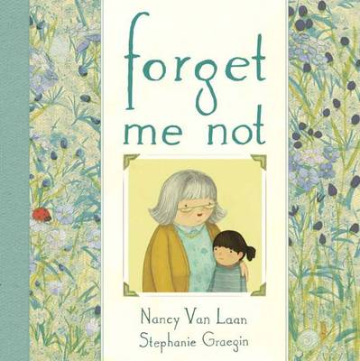 Forget Me Not by Nancy van Laan, Stephanie Graegin