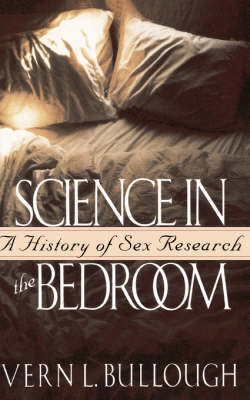 Science in the Bedroom A History of Sex Research by Vern L. Bullough