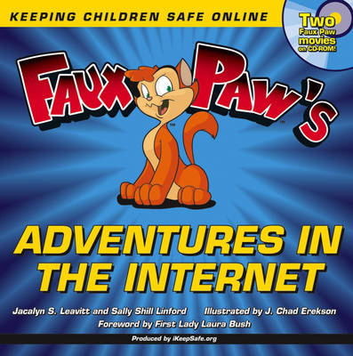 Faux Paw's Adventures in the Internet Keeping Children Safe Online by Jacalyn Leavitt, Sally Linford, Laura Bush