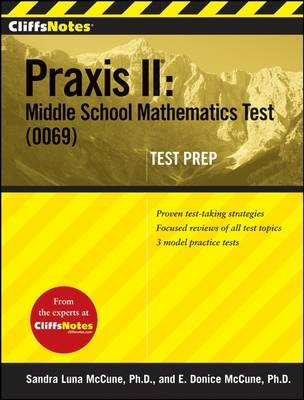 CliffsNotes Praxis II Middle School Mathematics Test (0069) Test Prep by Sandra Luna McCune, Ennis Donice McCune