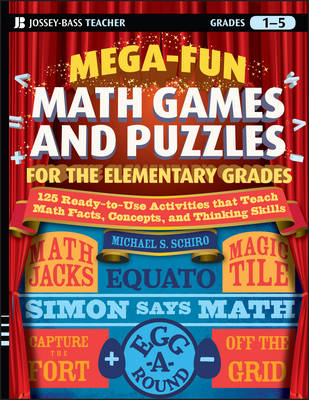 Mega-fun Math Games and Puzzles for the Elementary Grades Over 125 Activities That Teach Math Facts, Concepts, and Thinking Skills by Michael Stephen Schiro