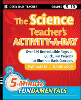 The Science Teacher's Activity-a-day, Grades 5-10 Over 180 Reproducible Pages of Quick, Fun Projects That Illustrate Basic Concepts by Pam Walker, Elaine Wood
